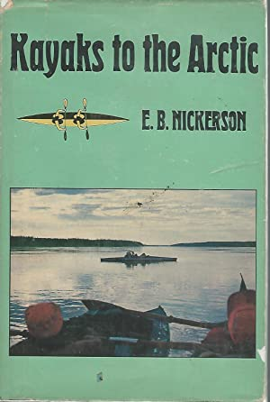 Kayaks to the Arctic [Signed By Author & Illustrator]: Nickerson, E.B.