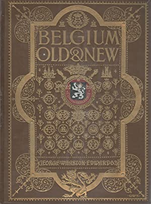 Belgium Old & New: Edwards, George Wharton