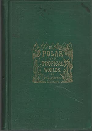 The Polar snd Tropical Worlds: A Description of Man and Nature in the Polar and Equatorial Regions ...