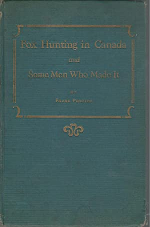 Fox Hunting in Canada and Some Men Who Made It[SIGNED & Insc By Illustrator]: Proctor, Frank