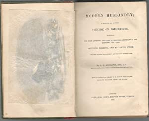 Modern Husbandry; A Practical and Scientific Treatise on Agriculture. Illustrating the Most ...