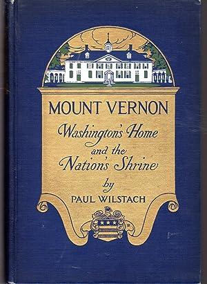 Mount Vernon: Washington's Home and the Nation's Shrine: Washington, George) Wilstach, ...