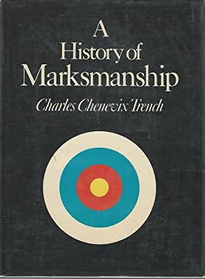 A History of Marksmanship: Trench, Charles Chenevix