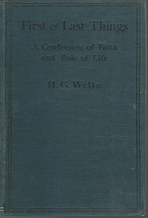 First & Last Things: A Confession of Faith and Rule of Life: Wells, H.G.(Herbert George)