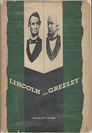 Lincoln and Greeley: Lincoln, Abraham) Horner, Harlan Hoyt