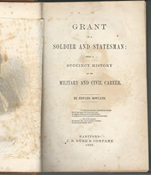 Grant as a Soldier and Statesman: Being a Succinct History of His Military and Civil Career: Grant,...