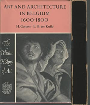 Art and Architecture in Belgium: 1600-1800: Gerson, H & der Kuile, E.H.