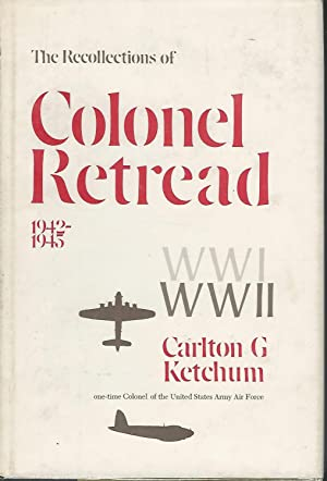 The Recollections of Colonel RetreadUSAAF, 1942-1945 [Signed & Inscribed By Author]: Ketchum, ...