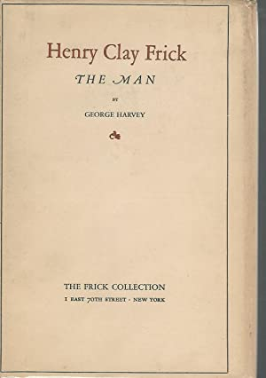 Henry Clay Frick: The Man: Frick, Henry Clay) Harvey, George