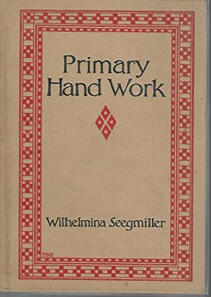 Primary Hand Work: A Grraded Course for the First Four Years: Seegmiller, Wilhelmina