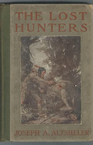 The Lost Hunters: A Story of Wild Man and Great Beasts (The Great West Series): Altsheler, J.A. (...