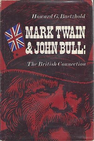 Mark Twain and John Bull: The British Connection.: Twain, Mark Pseud.) Clemens, Samuel) Baetzhold, ...
