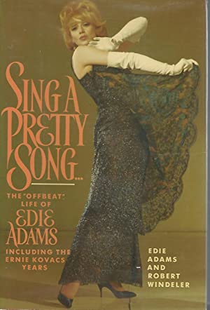 "Sing A Pretty Song: The ""Offbeat"" Life of Edie Adams, Including the Ernie Kovacs Years [..."