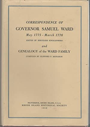 Correspondence of Governor Samuel Ward: May 1775- March 1776 and Genealogy of the WARD FAMILY (...