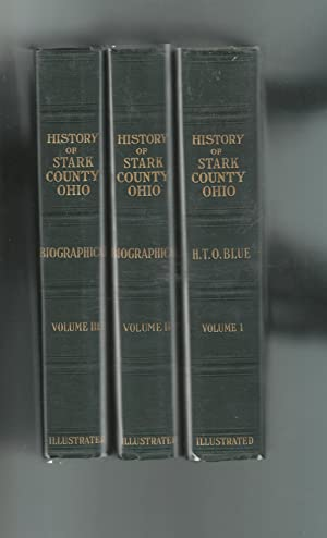 A Standard History of Stark County, Ohio : Being an Authentic Narrative. (3 Volumes, complete): ...