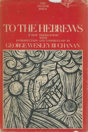 To the Hebrews (The Anchor Bible Series, Volume 36): Buchanan, George Wesley