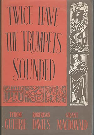 Twice the Trumphets Sounded: A Record of the Stratford Shakespearean Festival in Canada, 1954: ...