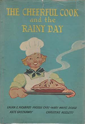 The Cheerful Cook and the Rainy Day: Richards, Laura E.(Laura Elizabeth Howe).; Dodge, Mary Mapes; ...