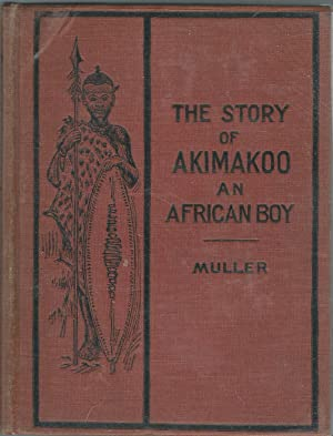 The Story of Akimakoo: An African Boy: Muller, Mary Pseud.)