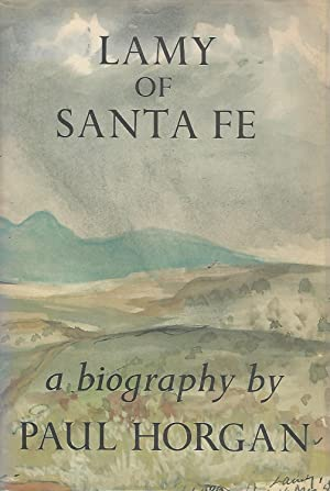 Lamy of Santa Fe: His Life and Times [Signed and Inscribed By Author]: Lamy, John Baptist) Horgan, ...