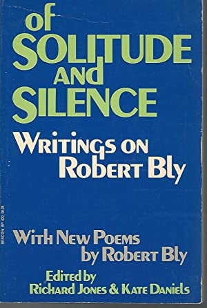 Of Solitude and Silence: Writings on Robert Bly.with New Poems By Robert Bly: Bly, Robert) Jones, ...