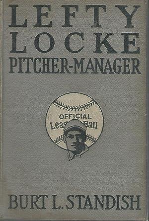Lefty Locke: Pitcher-Manager (#9 in series): Standish, Burt L