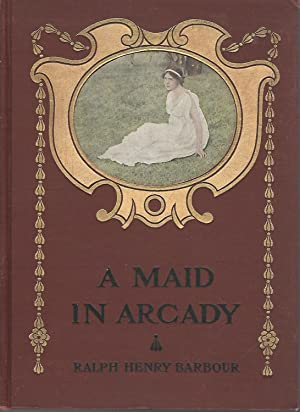 A Maid in Arcady: Barbour, Ralph Henry