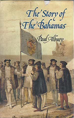 The Story of the Bahamas [Signed by Author]: Albury, Paul