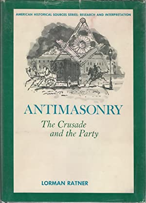 Antimasonry: The Crusade and the Party (American Historical Sources Series: Research and ...