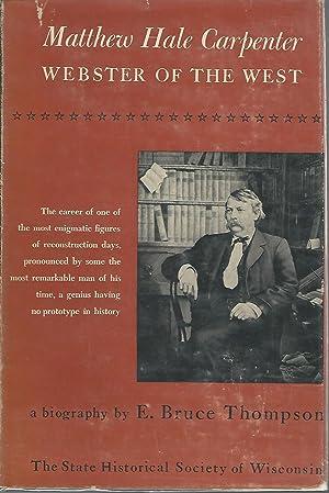 Matthew Hale Carpenter: Webster of the West: Carperter, Matthew Hale) Thompson, E. Bruce