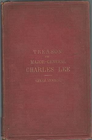 The Treason of Charles Lee Major General Second in Command in the American Army of the Revolution [...