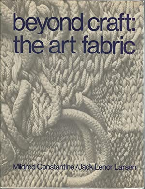 Beyond Craft: The Art Fabric [SIGNED & Insc By Author]: Constantine, Mildred & Larsen, Jack L.