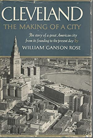 Cleveland: The Making of a City: Rose, William Ganson