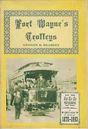 Fort Wayne's Trolleys: Horse Cars, Street Cars, Interurbans, Trolley Coaches, Motor Buses: ...