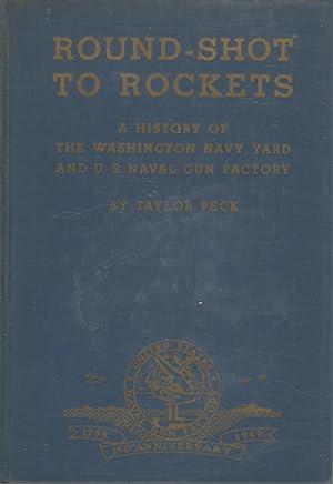 Round-Shot to Rockets: A History of the Washington Navy Yard and U. S. Naval Gun Factory: Peck, ...