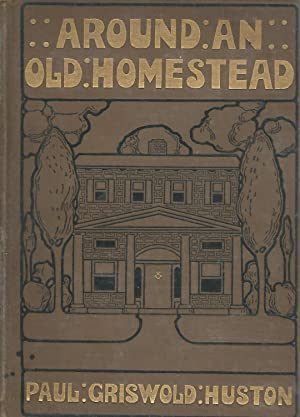 Around an Old Homestead: A Book of Memories: Huston, Paul Griswold