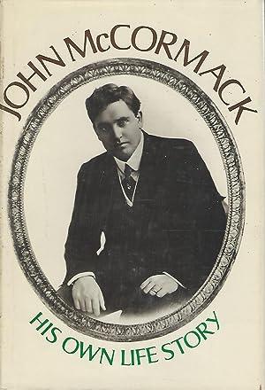 John McCormack: His Own Life Story: McCormack, John) Scarry, John (Editor)