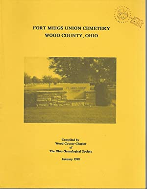 Fort Meigs Union Cemetery Wood County, Ohio: Wood County Chapter of the Ohio Genealogical Society
