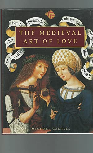 The Medieval Art Of Love: Objects and Subjects Of Love [SIGNED & Insc By Author]: Camille, ...
