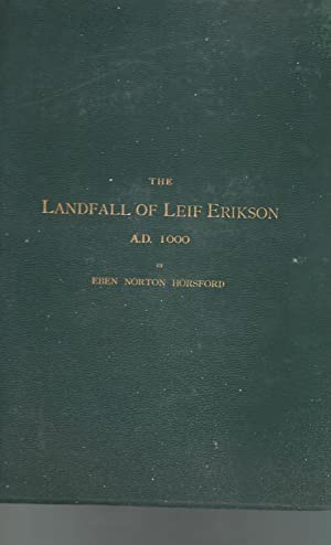 The Landfall of Leif Erikson, A.d. 1000 and the Site of His Houses in Vinland: Erikson, Leif) ...
