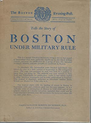 Boston Under Military Rule [1768-1769] as Revealed in A Journal of theTimes: Dickerson, Oliver ...
