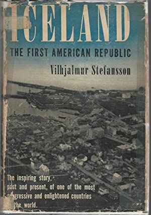 Iceland: The First American Republic [Signed & Inscribed By Author]: Stefansson, Vilhjalmur