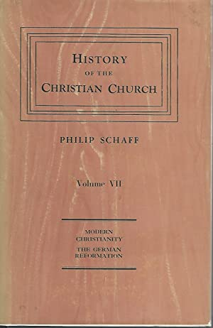 History Of The Christian Church Volume VII: Modern Crhistianity, The German Reformation: Schaff, ...