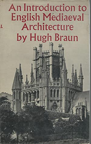 An Introduction to English Medieval Architecture: Braun, Hugh