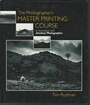 The Photographer's Master Printing Course: Rudman, Tim