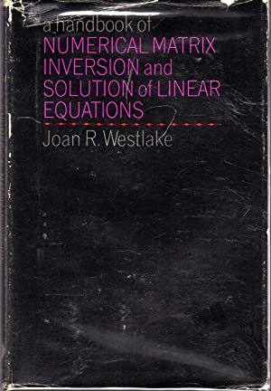 A Handbook Of Numerical Matrix Inversion And Solution Of Linear Equations: Westlake, Joan R.