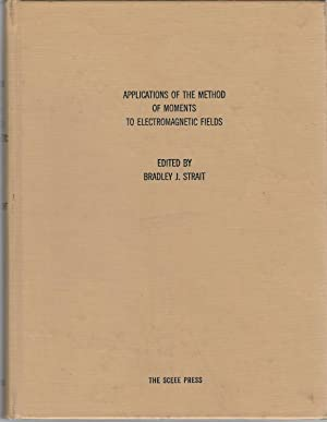 Applications of The Method of Momennts to Electromagnetic Fields: Strait, Bradley J. (editor)