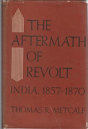 The Aftermath of Revolt: India, 1857-1870: Metcalf, Thomas R