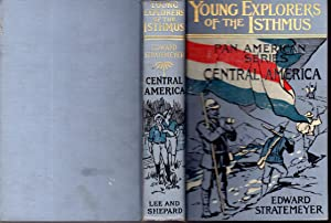 Young Explorers of the Isthmus; or, American Boys in Central America (Pan American Series): ...