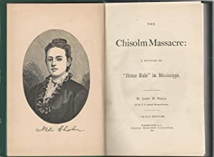 The Chisolm Massacre: A Picture of Home Role in Mississippi: Wells, James M